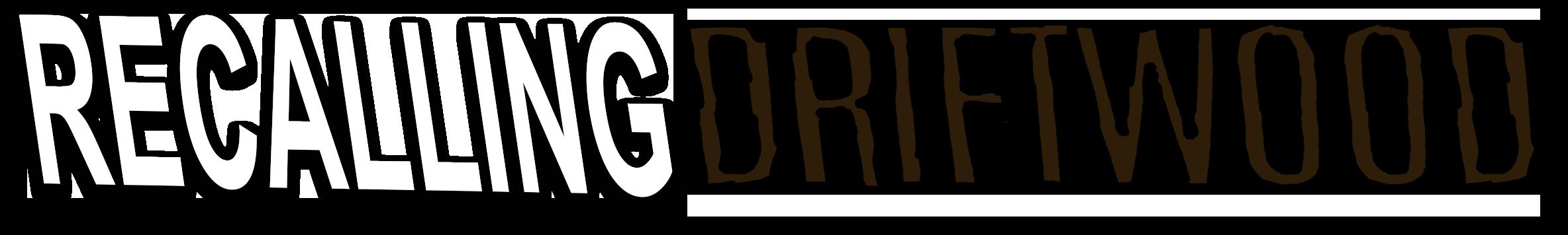 Recalling Driftwood